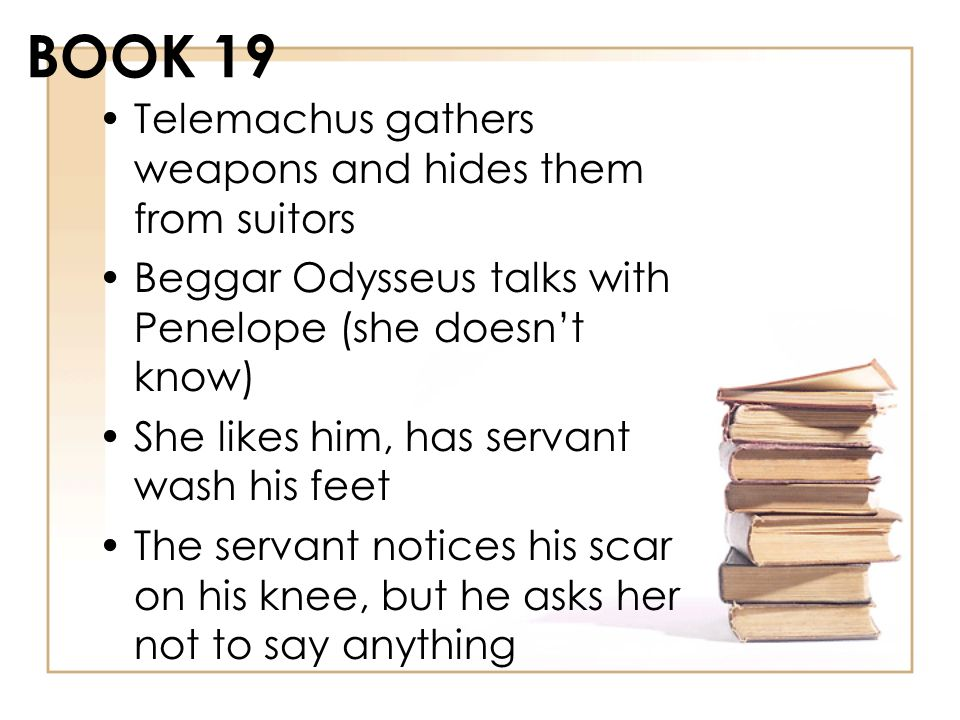 BOOK 19 Telemachus gathers weapons and hides them from suitors