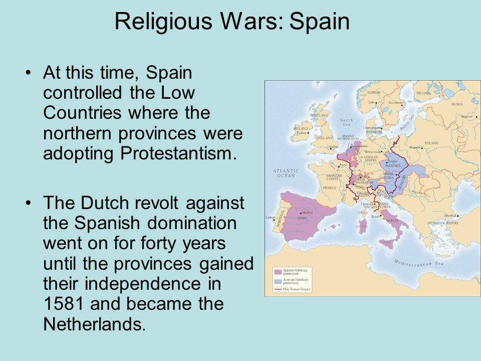 Religious Wars: Spain At this time, Spain controlled the Low Countries where the northern provinces were adopting Protestantism.