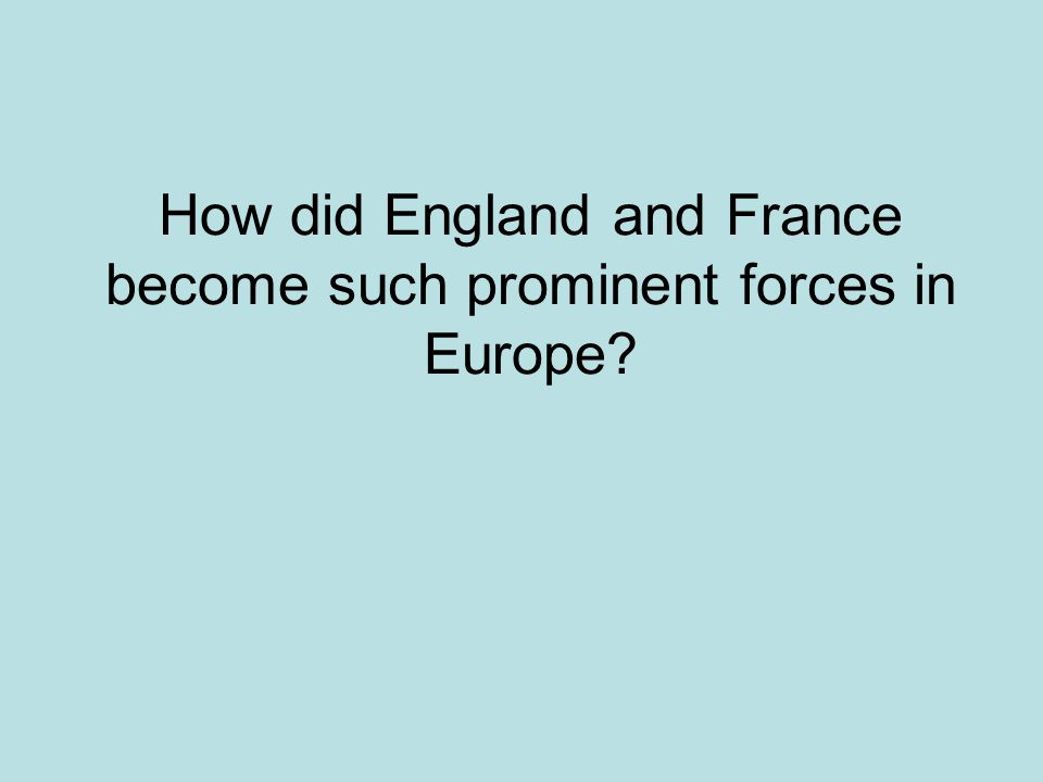 How did England and France become such prominent forces in Europe