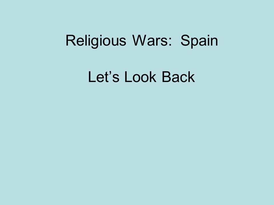 Religious Wars: Spain Let's Look Back