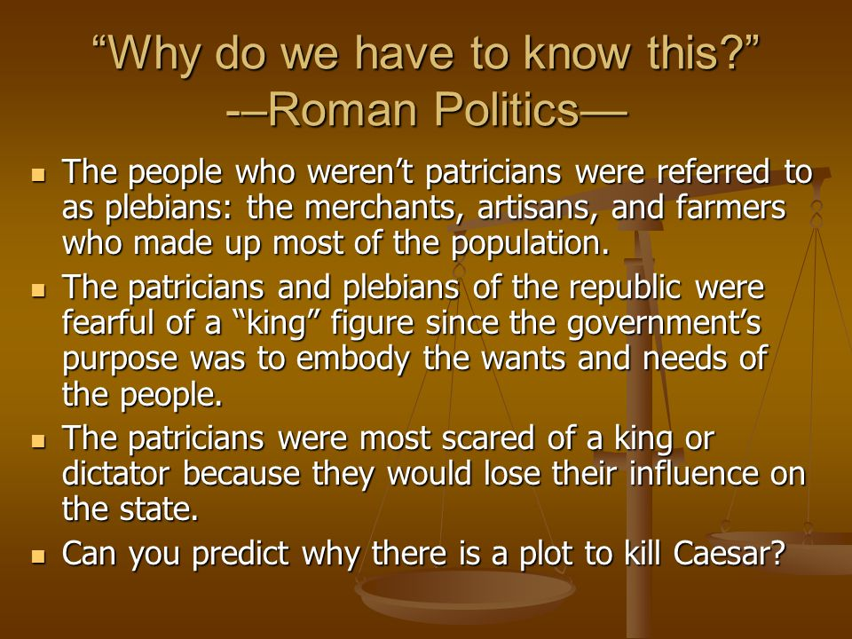 Why do we have to know this -–Roman Politics—