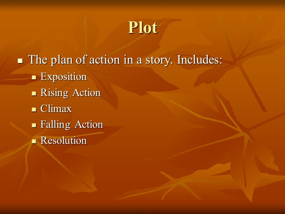 Plot The plan of action in a story. Includes: Exposition Rising Action