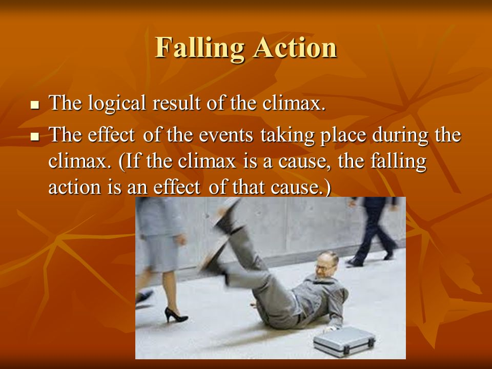 Falling Action The logical result of the climax.