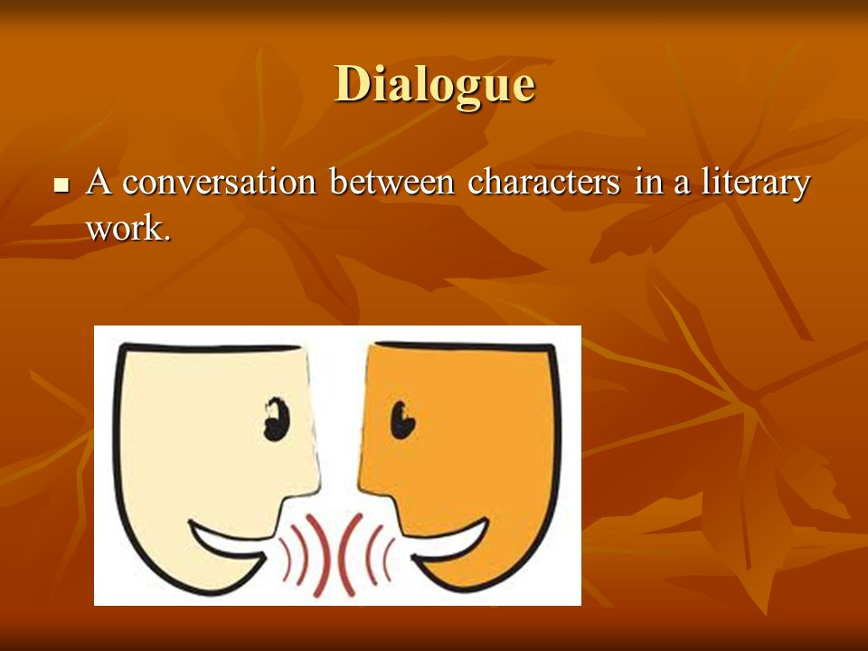 Dialogue A conversation between characters in a literary work.