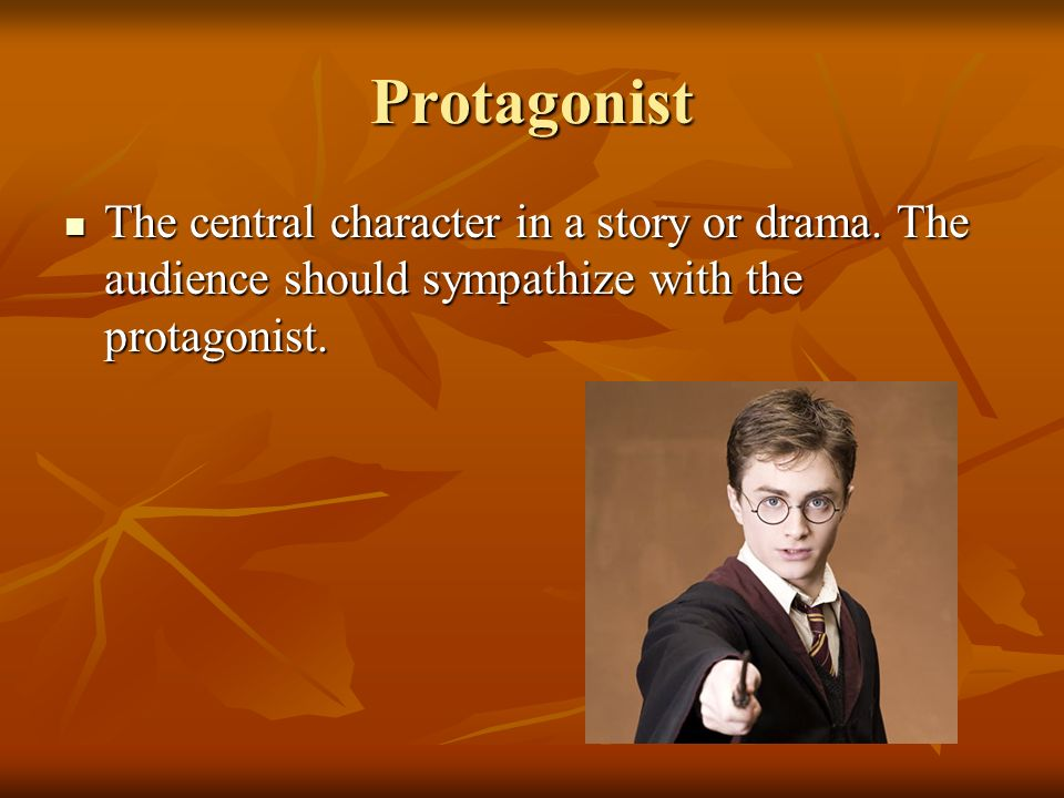 Protagonist The central character in a story or drama.