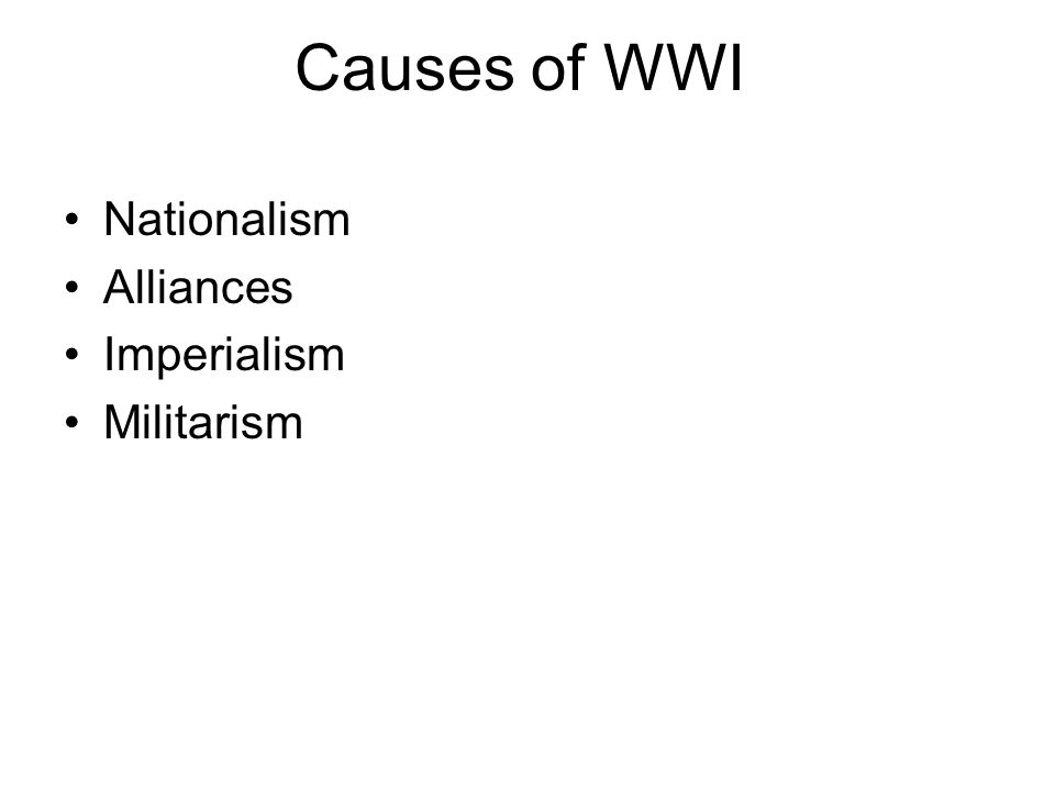 Causes of WWI Nationalism Alliances Imperialism Militarism