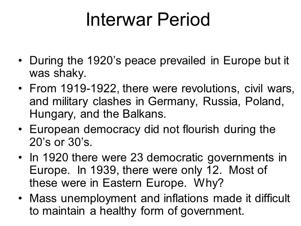 Interwar Period During the 1920's peace prevailed in Europe but it was shaky.