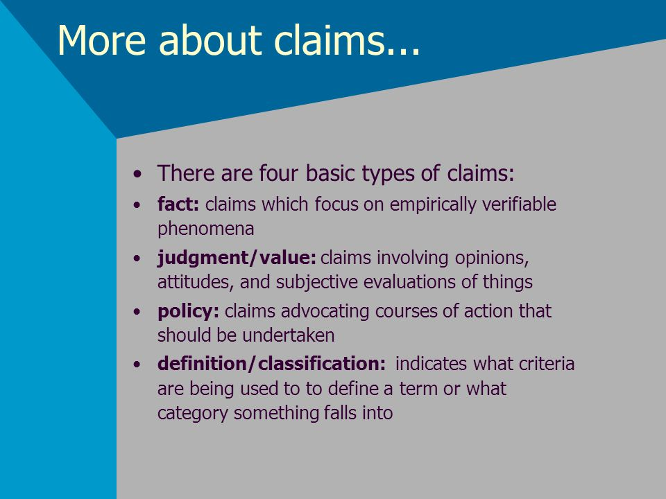 More about claims... There are four basic types of claims: