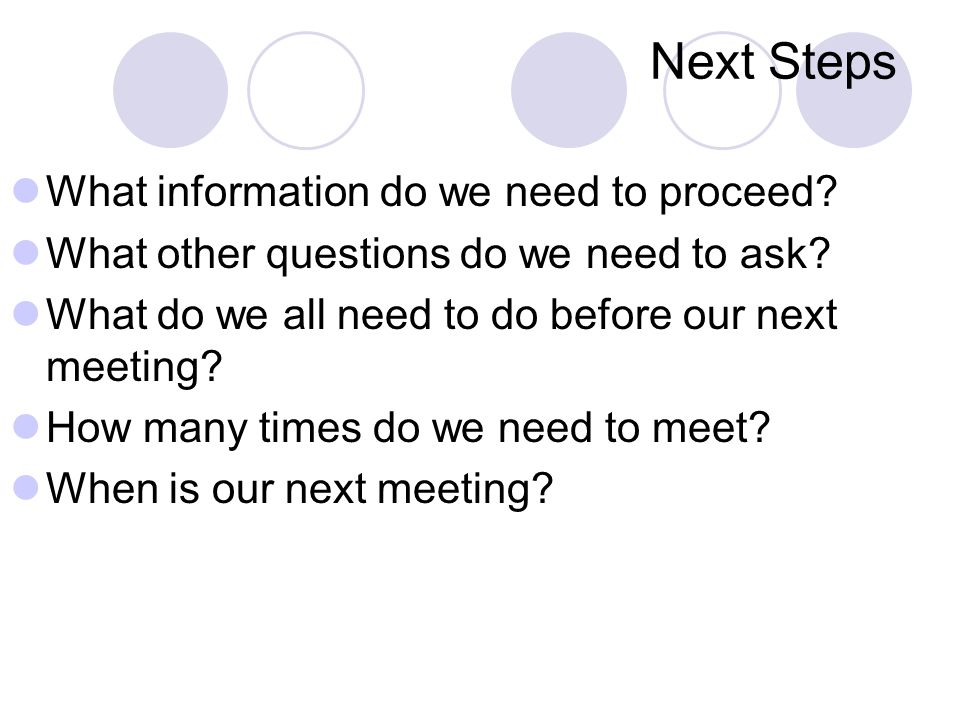 Next Steps What information do we need to proceed