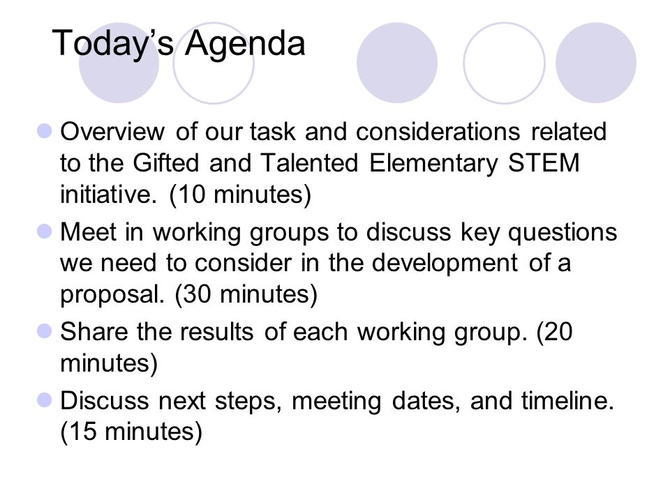 Today's Agenda Overview of our task and considerations related to the Gifted and Talented Elementary STEM initiative. (10 minutes)