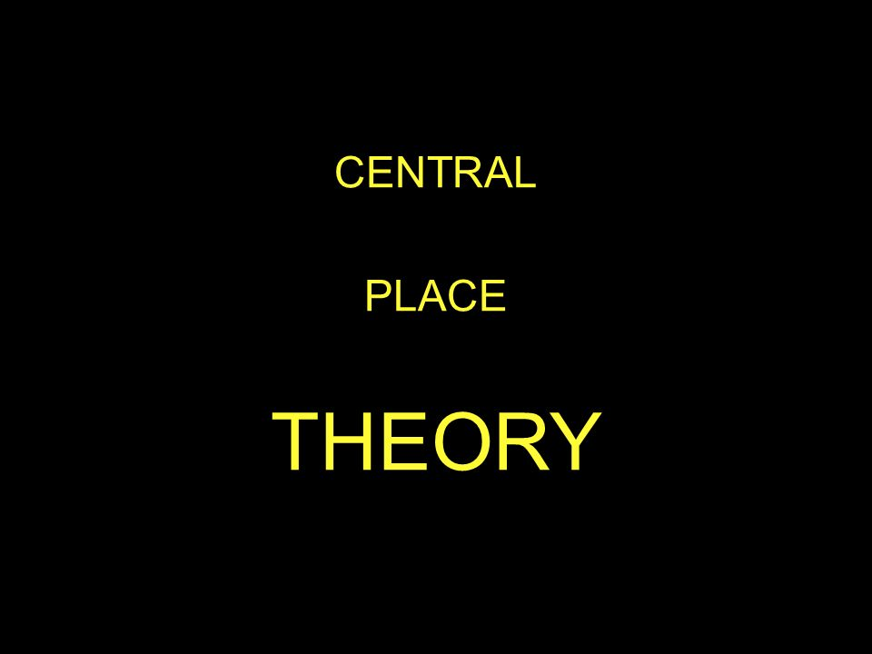 CENTRAL PLACE. THEORY. How do all those hexagons fit together.