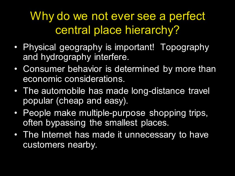 Why do we not ever see a perfect central place hierarchy