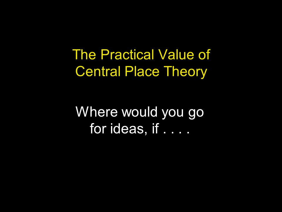 The Practical Value of Central Place Theory