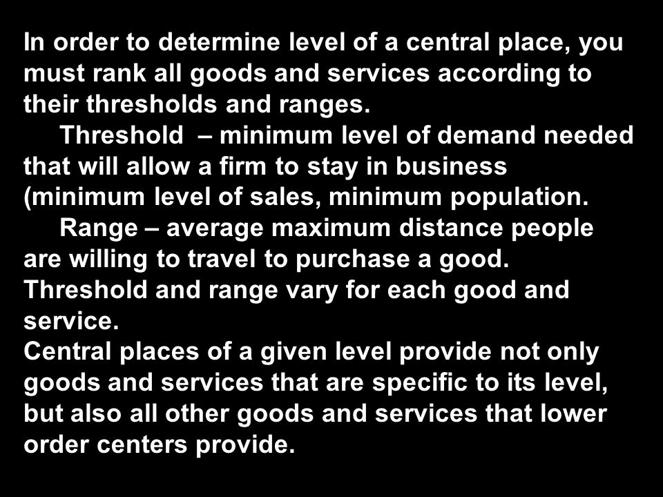 In order to determine level of a central place, you must rank all goods and services according to their thresholds and ranges.