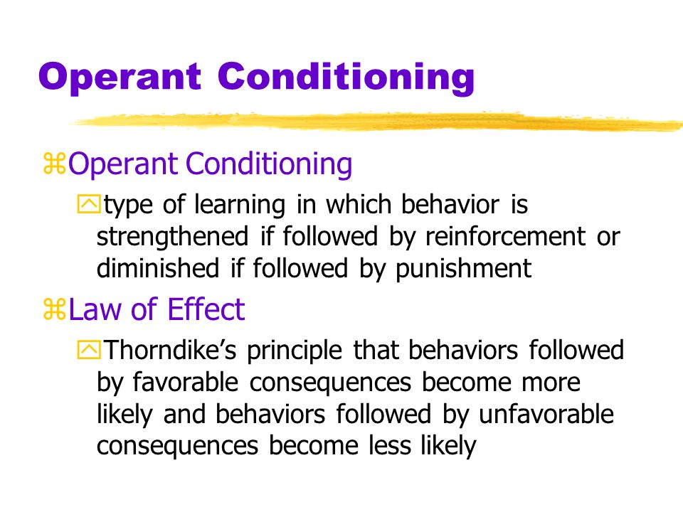 Operant Conditioning Operant Conditioning Law of Effect
