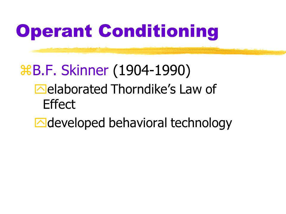 Operant Conditioning B.F. Skinner (1904-1990)