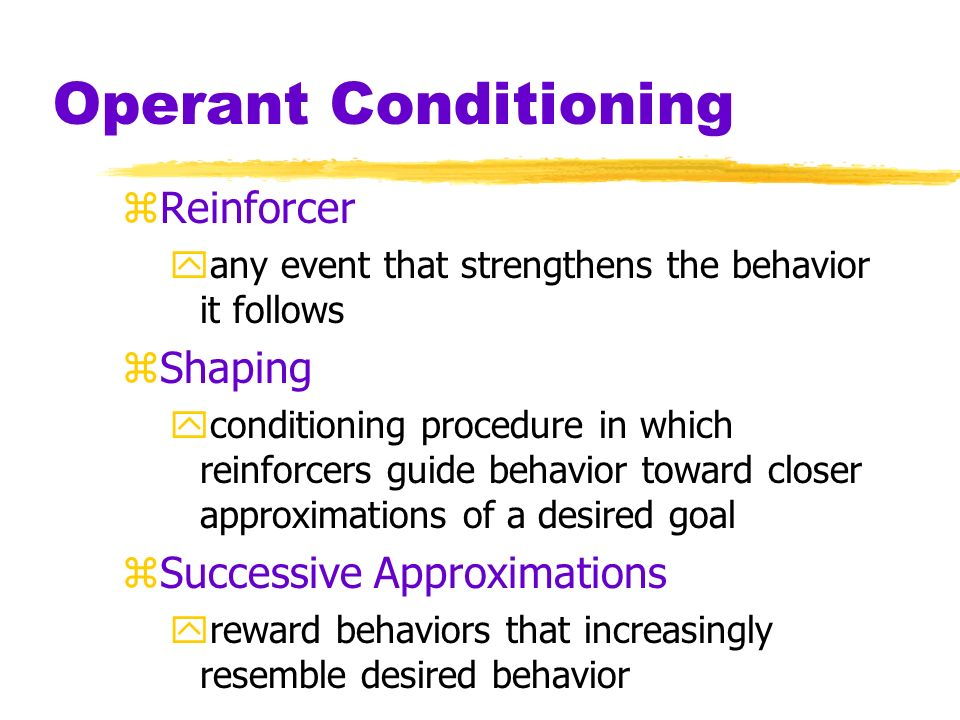 Operant Conditioning Reinforcer Shaping Successive Approximations