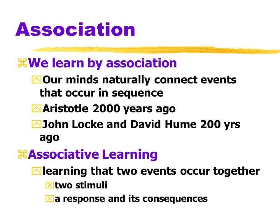 Association We learn by association Associative Learning