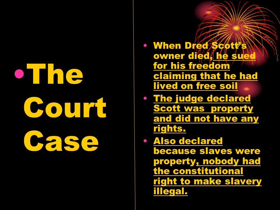 When Dred Scott's owner died, he sued for his freedom claiming that he had lived on free soil