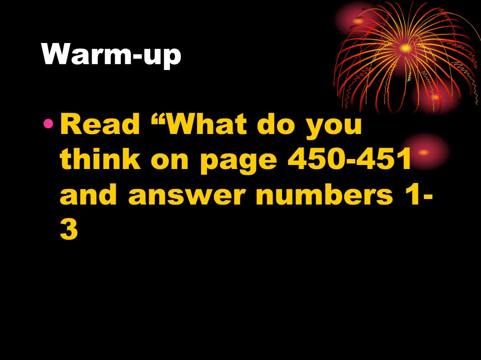 Warm-up Read What do you think on page 450-451 and answer numbers 1-3