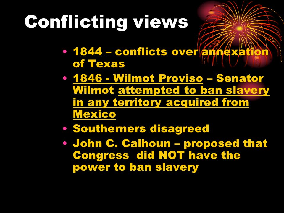 Conflicting views 1844 – conflicts over annexation of Texas