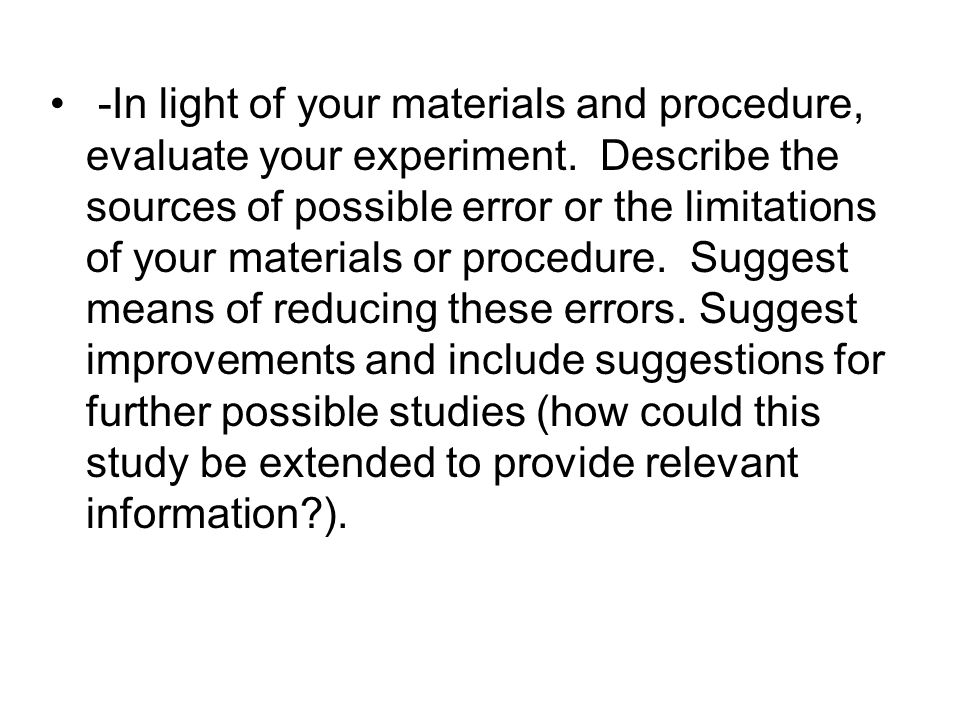 -In light of your materials and procedure, evaluate your experiment