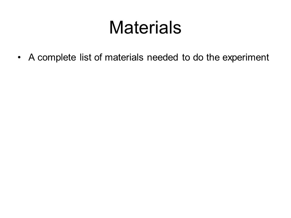 Materials A complete list of materials needed to do the experiment