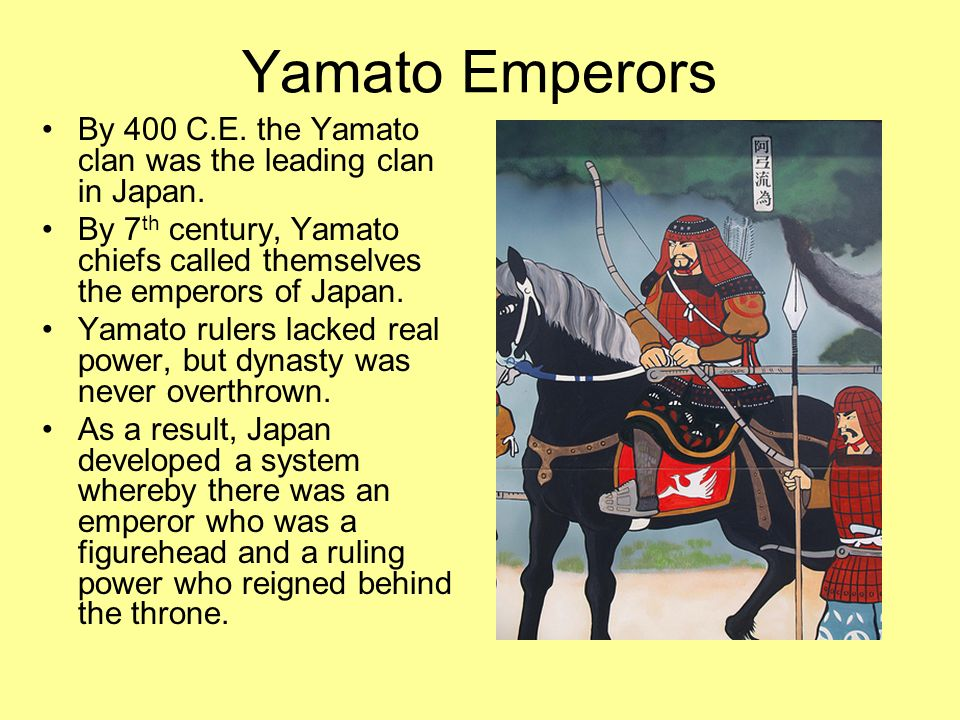 Yamato Emperors By 400 C.E. the Yamato clan was the leading clan in Japan. By 7th century, Yamato chiefs called themselves the emperors of Japan.