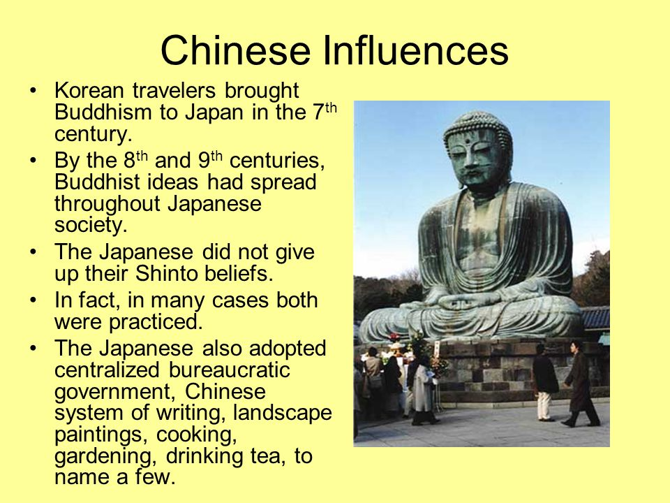 Chinese Influences Korean travelers brought Buddhism to Japan in the 7th century.