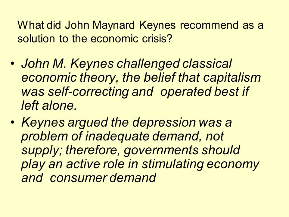 What did John Maynard Keynes recommend as a solution to the economic crisis