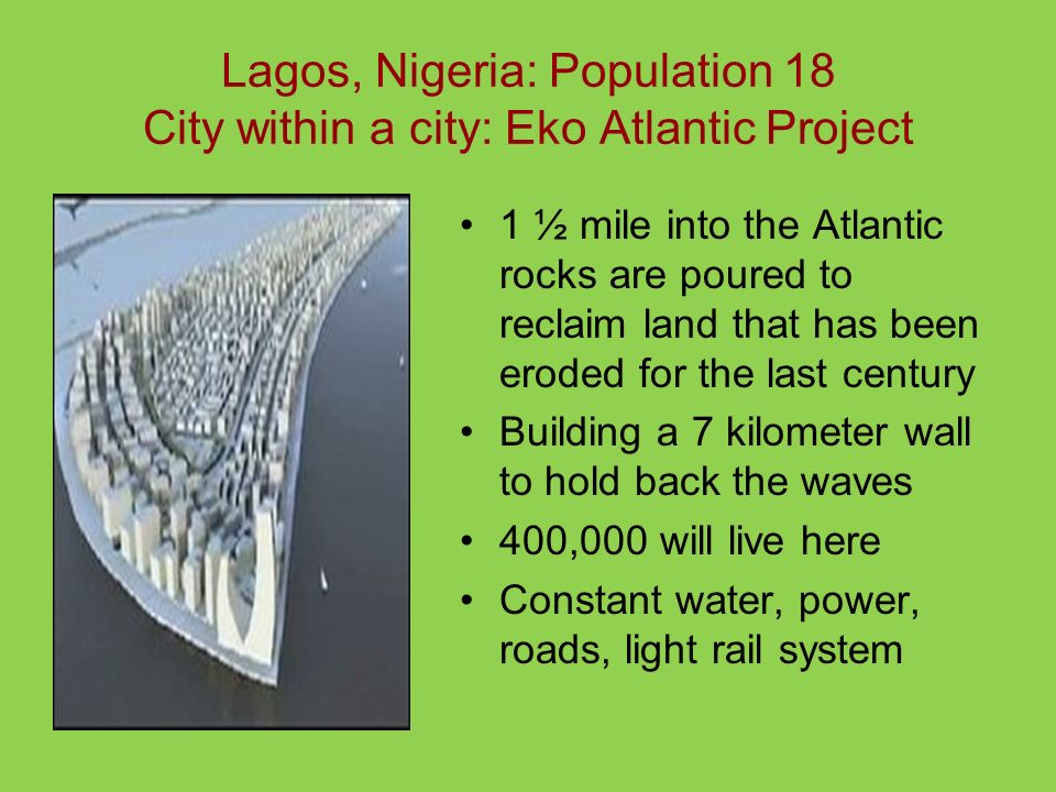 Lagos, Nigeria: Population 18 City within a city: Eko Atlantic Project