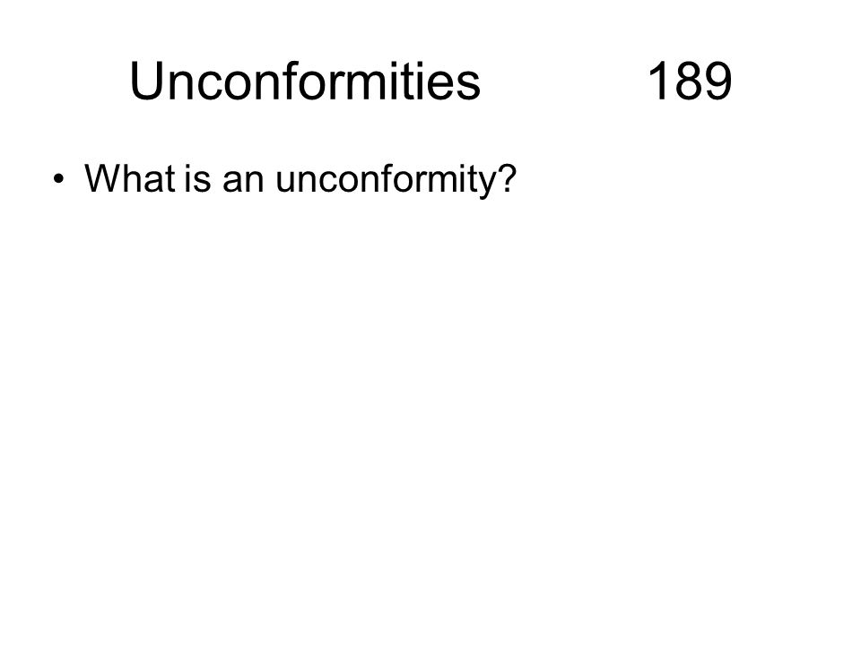 Unconformities 189 What is an unconformity