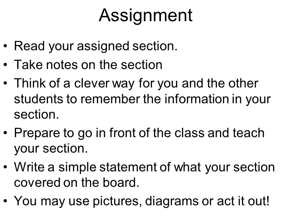 Assignment Read your assigned section. Take notes on the section