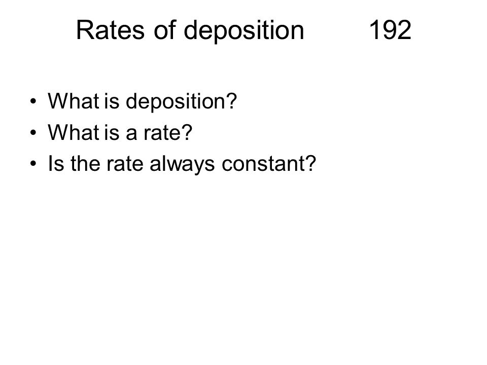Rates of deposition 192 What is deposition What is a rate