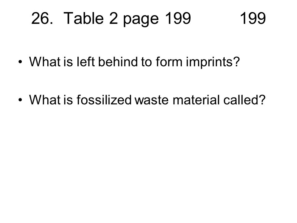 26. Table 2 page 199 199 What is left behind to form imprints