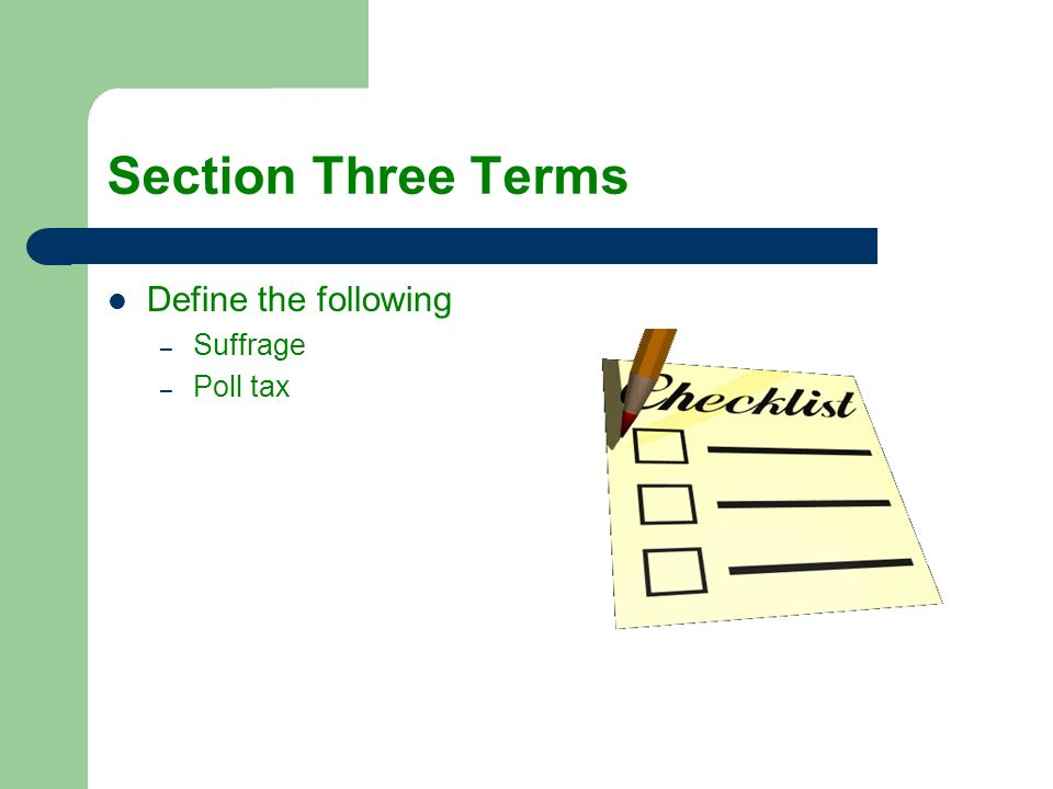 Section Three Terms Define the following Suffrage Poll tax