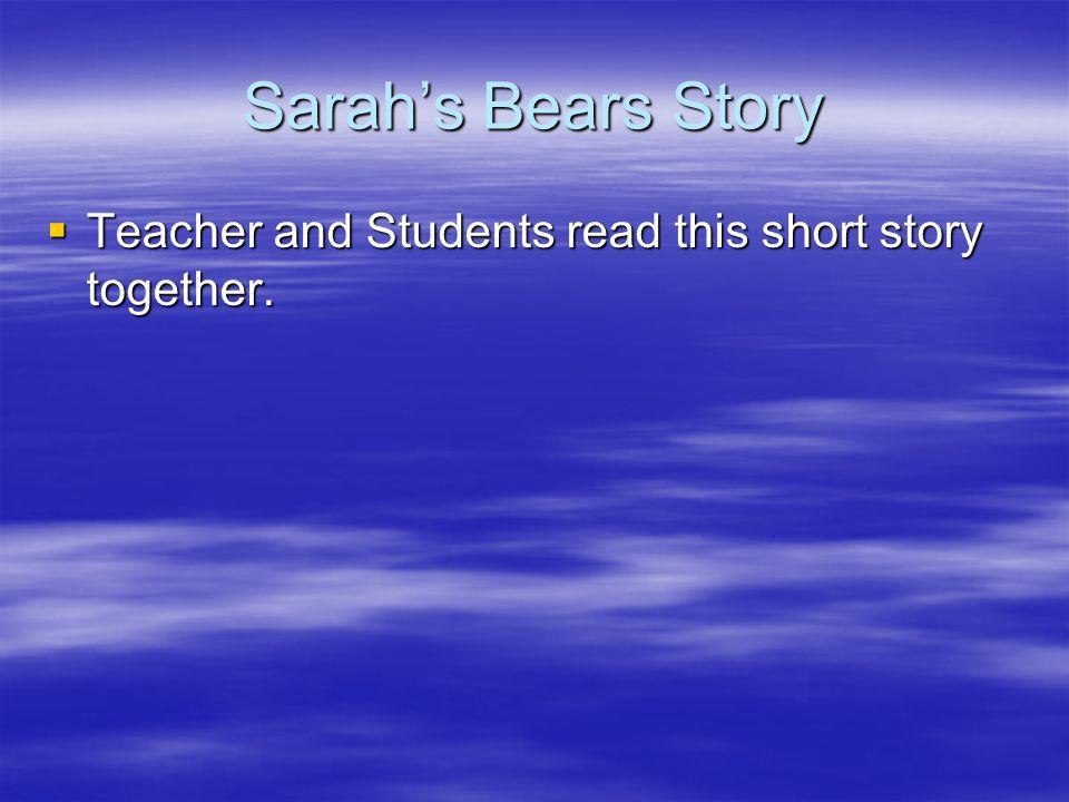 Sarah's Bears Story Teacher and Students read this short story together.