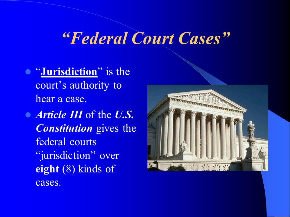 Federal Court Cases Jurisdiction is the court's authority to hear a case.