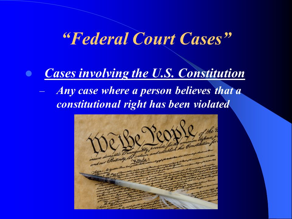 Federal Court Cases Cases involving the U.S. Constitution