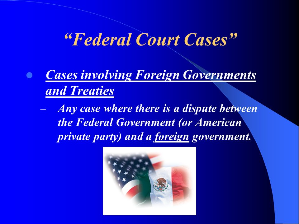 Federal Court Cases Cases involving Foreign Governments and Treaties