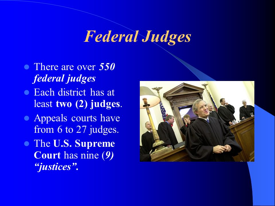 Federal Judges There are over 550 federal judges