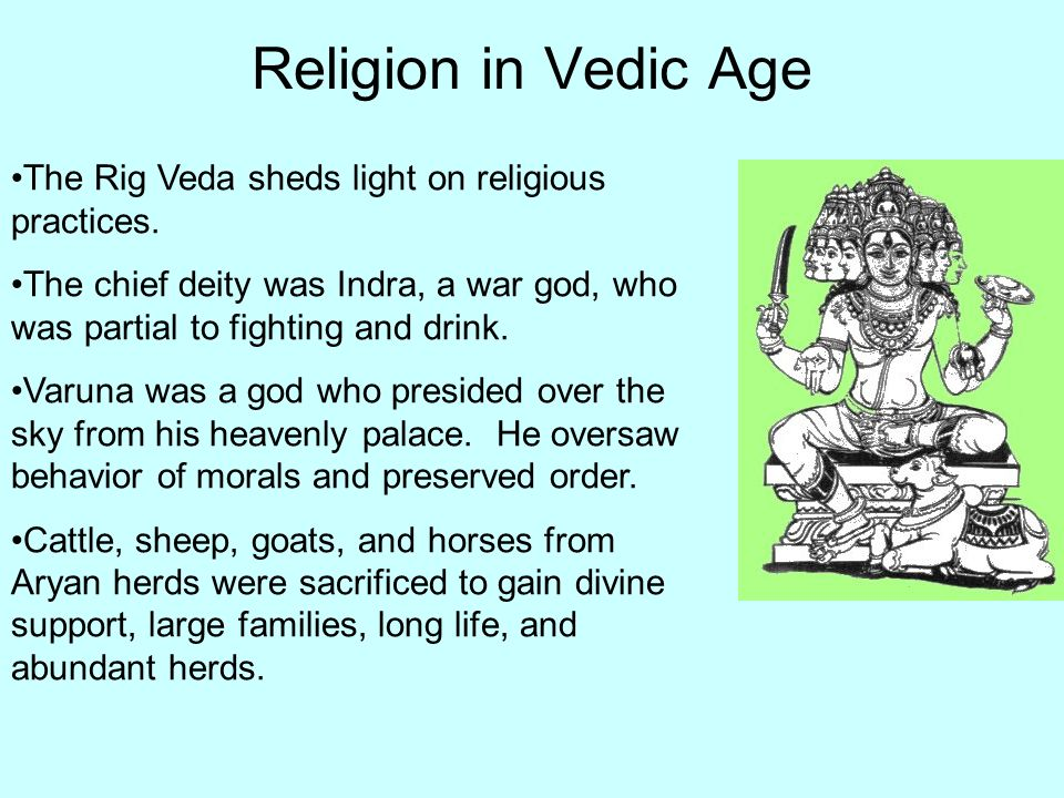 Religion in Vedic Age The Rig Veda sheds light on religious practices.