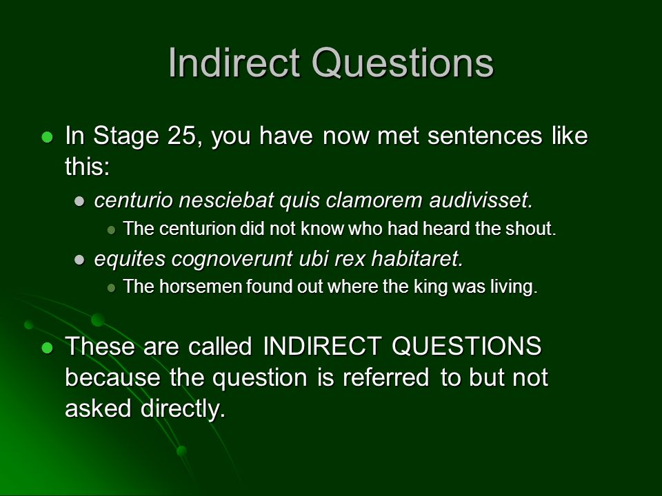 Indirect Questions In Stage 25, you have now met sentences like this: