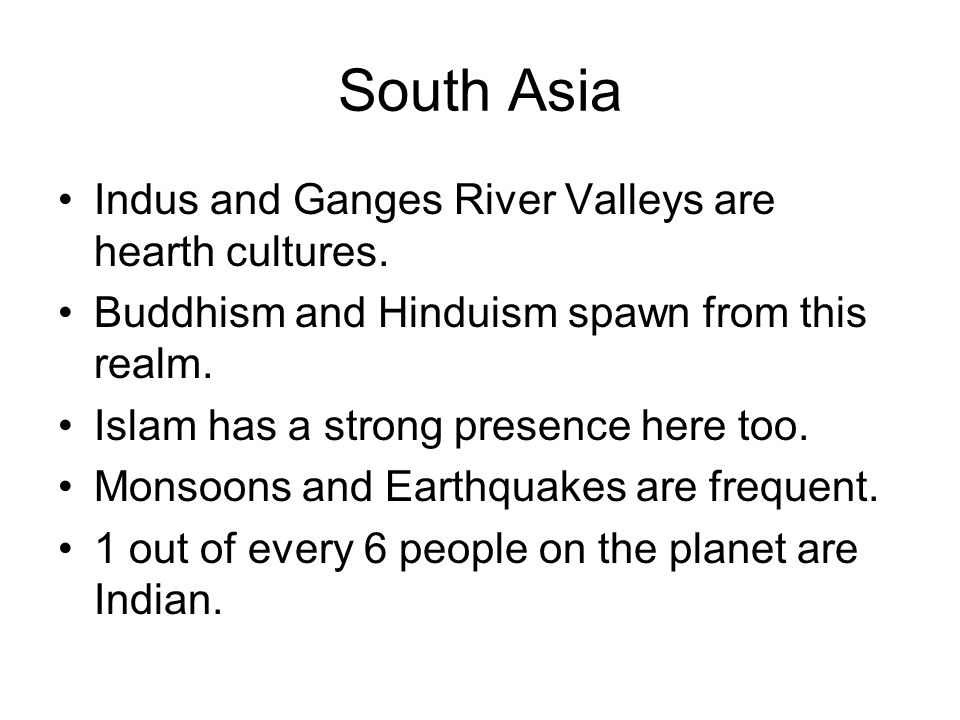 South Asia Indus and Ganges River Valleys are hearth cultures.