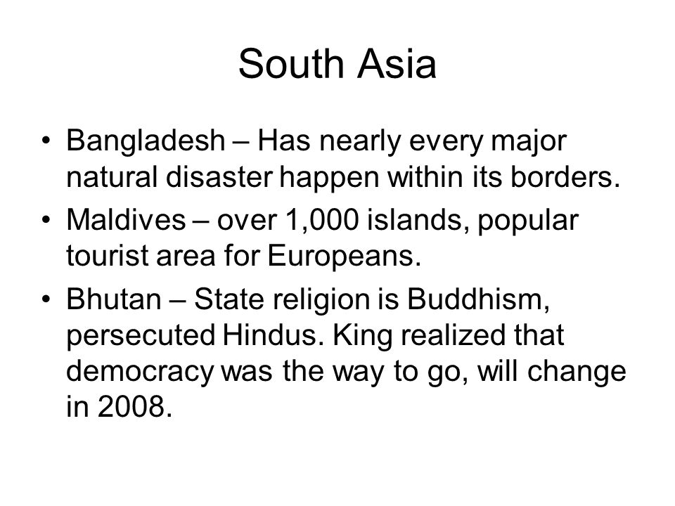 South Asia Bangladesh – Has nearly every major natural disaster happen within its borders.