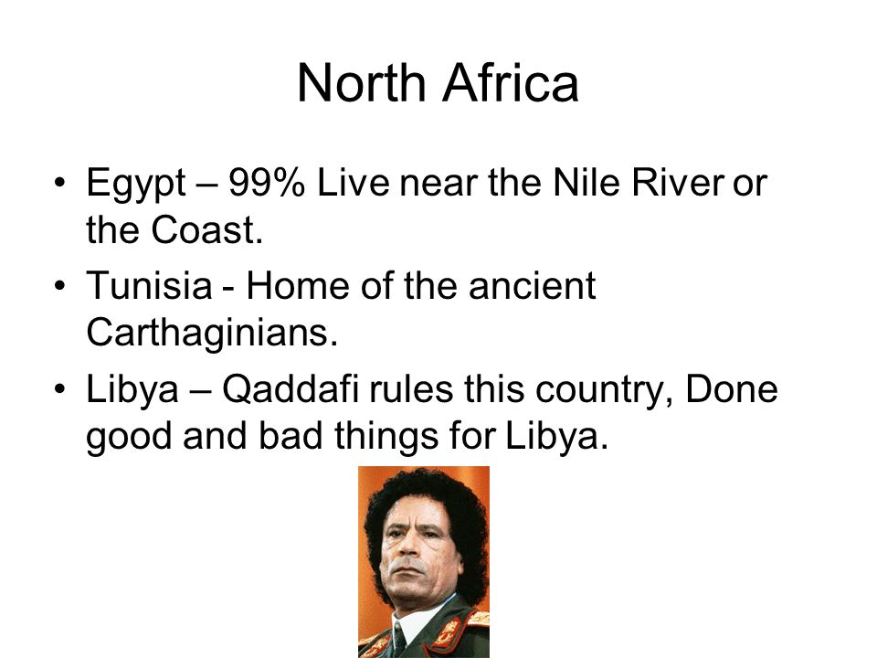 North Africa Egypt – 99% Live near the Nile River or the Coast.