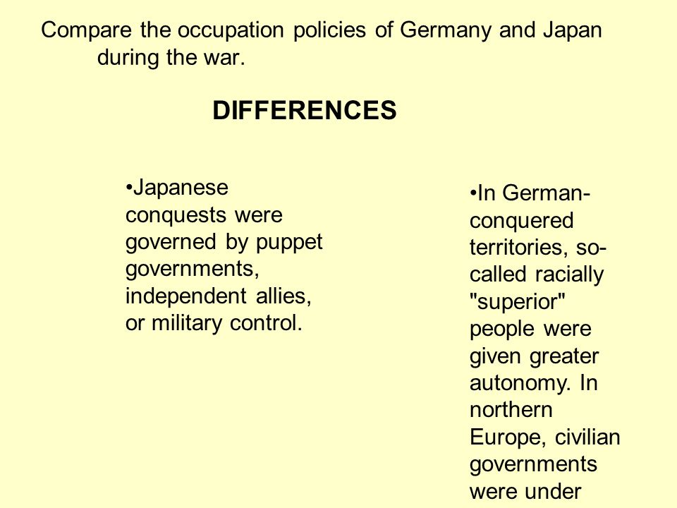 Compare the occupation policies of Germany and Japan during the war.