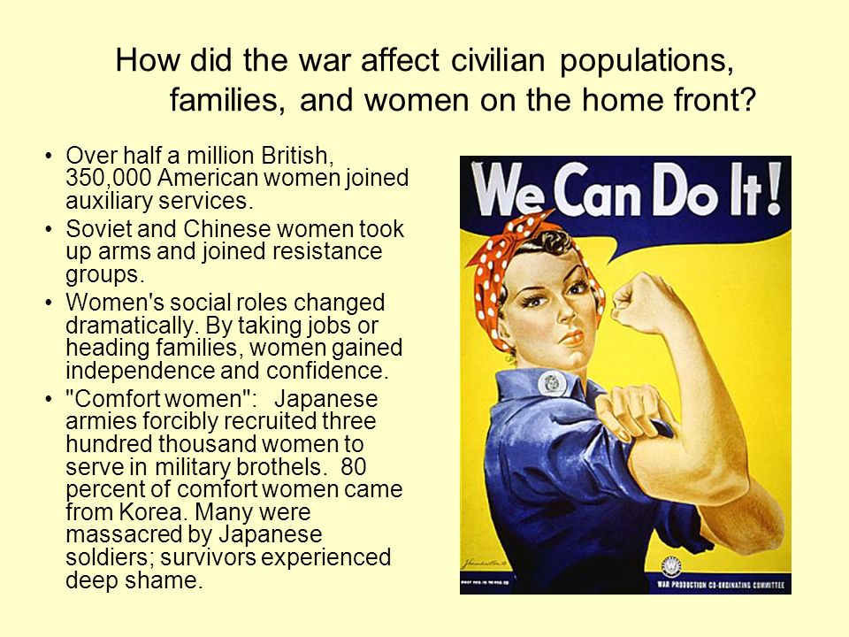 How did the war affect civilian populations, families, and women on the home front