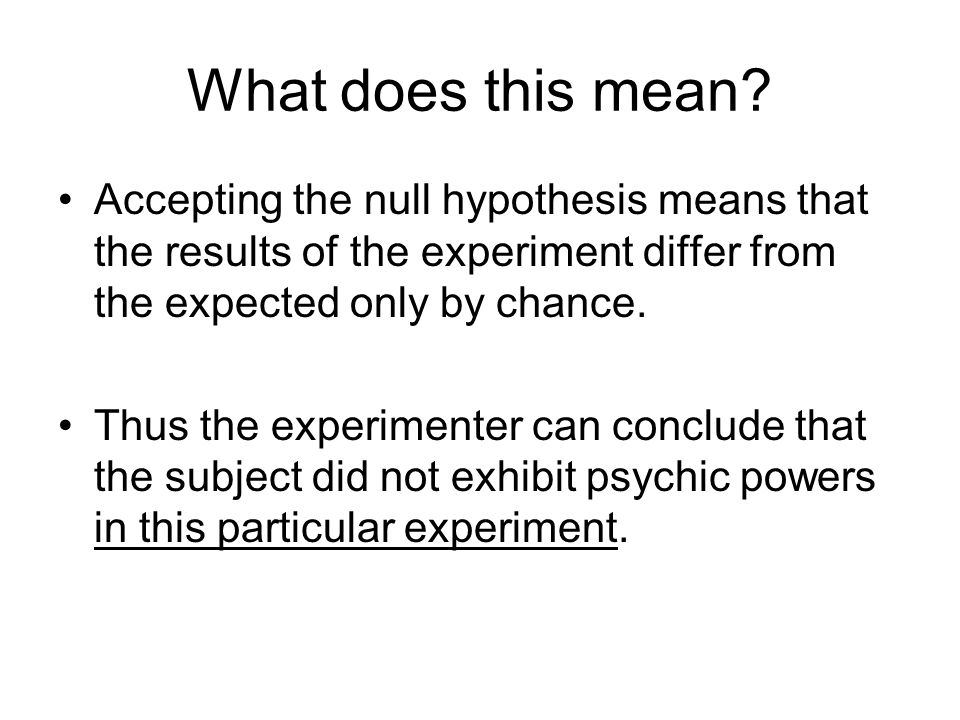 What does this mean Accepting the null hypothesis means that the results of the experiment differ from the expected only by chance.