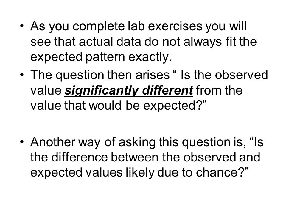 As you complete lab exercises you will see that actual data do not always fit the expected pattern exactly.